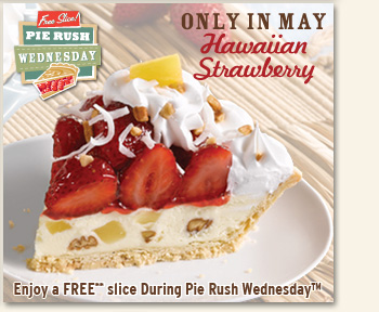 Only in May - Hawaiian Strawberry! Enjoy a FREE slice During Pie Rush Wednesday™