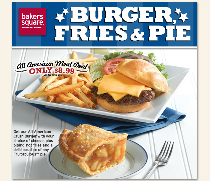 Burger, Fries & Pie! Get our All American Crush Burger with your choice of cheese, plus piping-hot fries and a delicious slice of any Fruitabulous™ pie. All American Meal Deal Only $8.99