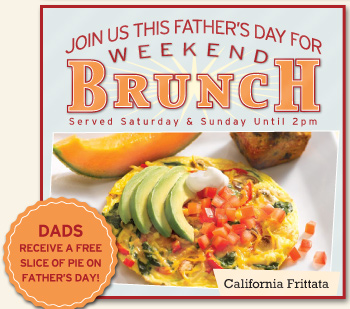 Join us this Father's Day for Weekend Brunch Served Saturday & Sunday Until 2PM. Dads receive a FREE slice of pie on Father's Day!